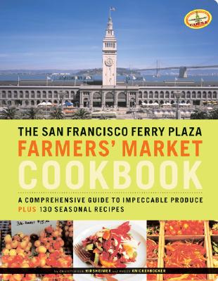 The San Francisco Ferry Plaza Farmer's Market Cookbook By Hirsheimer, Christopher/ Knickerbocker, Peggy